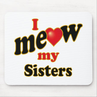 I Meow My Sisters Mouse Mat