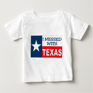 I Messed With Texas Baby T-Shirt