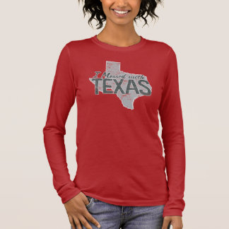 I Messed With Texas Long Sleeve T-Shirt