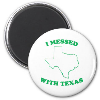 I Messed With Texas Magnet