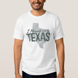 I Messed With Texas Shirts