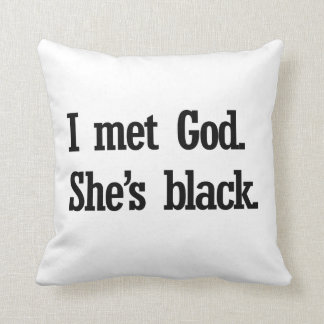 I MET GOD. SHE'S BLACK THROW PILLOW