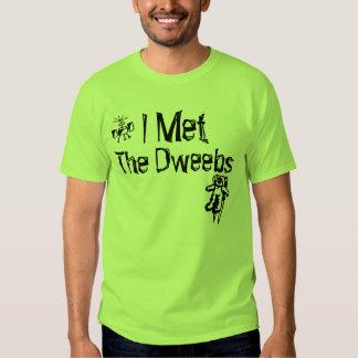 I Met The Dweebs T Shirt