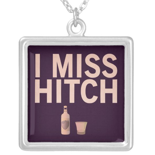 I Miss Hitch (light on dark) Customisable Necklace