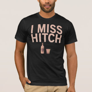 I Miss Hitch (light on dark) Shirts