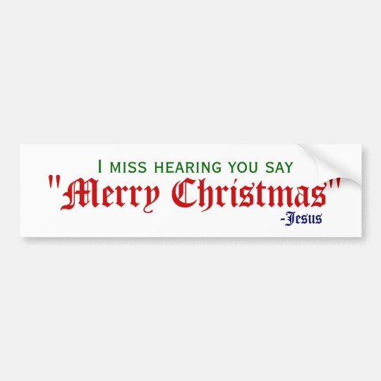 I miss Merry Christmas Bumper Sticker