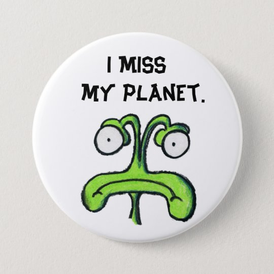 I MISS MY PLANET button