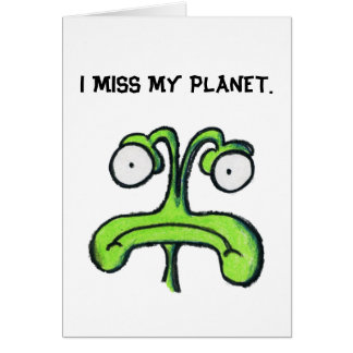 I MISS MY PLANET - MISS YOU greeting card