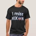 I Miss Nixon T-Shirt