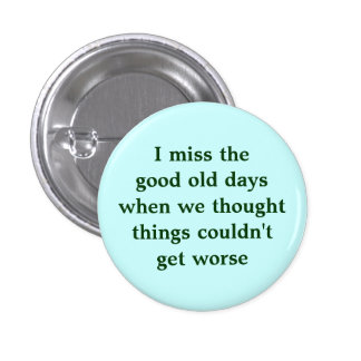 I miss the good old days when we thought things... 3 cm round badge