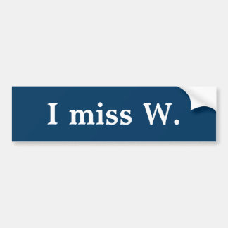 I miss W. Bumper Sticker
