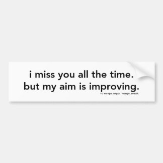 I Miss You All The Time Bumper Stickers