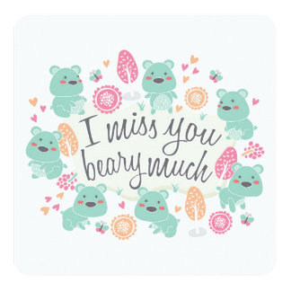 """""""I miss you BEARY much"""" greeting card 13 Cm X 13 Cm Square Invitation Card"""