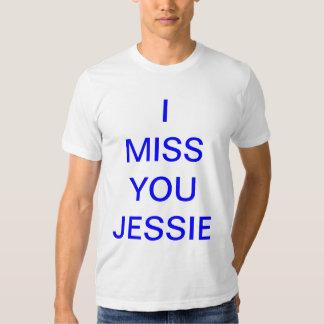 I miss you jessie..... tshirts