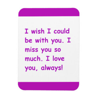 I miss you so much love always wish could be with rectangle magnet