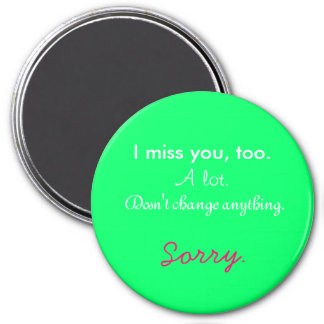 I miss you, too. 7.5 cm round magnet