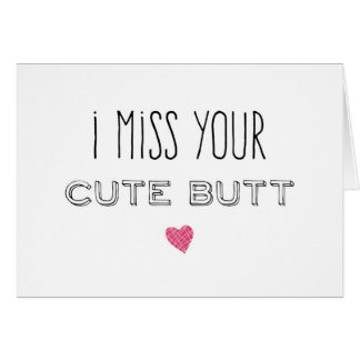 I Miss Your Cute Butt Greeting Card