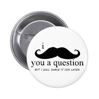 I Moustache You A Question 6 Cm Round Badge