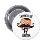 I Moustache You A Question... Badges