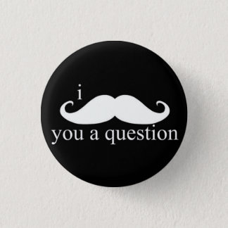 I Moustache You A Question Button
