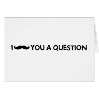 I moustache you a question card