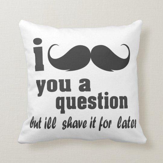 I moustache you a question cushion