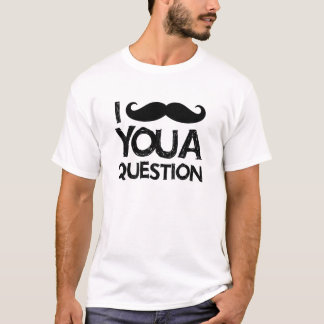 I moustache you a question (distressed design) T-Shirt