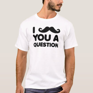 I Moustache You A Question Funny Shirt