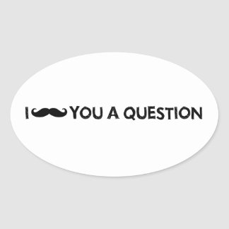 I moustache you a question oval sticker