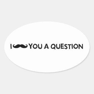 I moustache you a question oval sticker