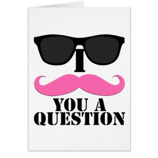 I Moustache You A Question Pink with Sunglasses Card