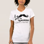 i moustache you a question t-shirt