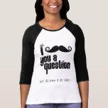 I moustache you a question tshirt