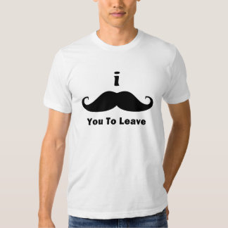 I Moustache You To Leave T-shirts