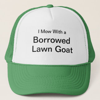 I Mow With a Borrowed Lawn Goat Trucker Hat