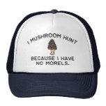 I Mushroom Hunt because I have no Morels Cap