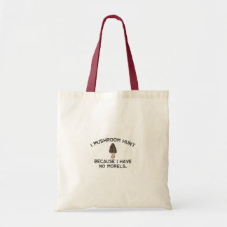 I Mushroom Hunt because I have no Morels Tote Bag