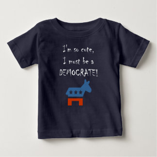 I must be a democrate baby T-Shirt
