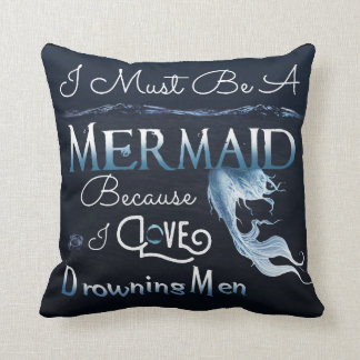 I Must Be A Mermaid Pillow