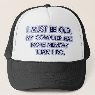 I must be old, my computer has more memory then I Trucker Hat