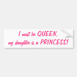I must be Queen, my daughter is a Princess sticker