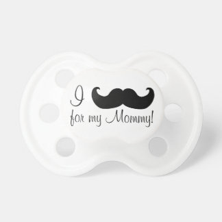 I mustache for my mommy pacifier
