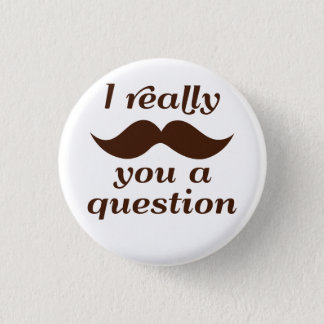 I Mustache You a Question 3 Cm Round Badge