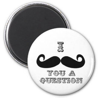 I Mustache You a Question 6 Cm Round Magnet