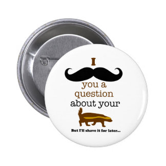 i mustache you a question about your honey badger 6 cm round badge