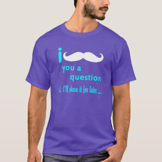 I Mustache You a Question Aqua Font T-Shirt