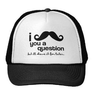 I Mustache You a Question, but I'll shave it for l Hats