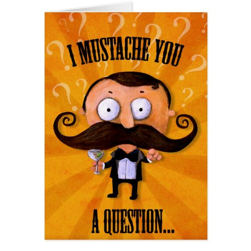 I Mustache You A Question... Greeting Cards
