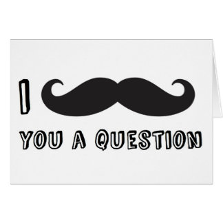 I mustache you a question card