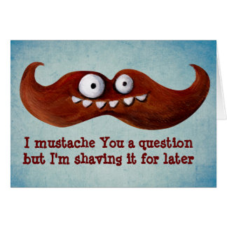 I Mustache You A Question... Greeting Card
